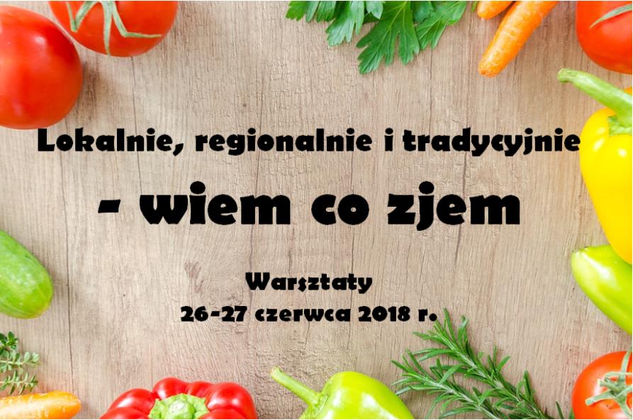 """""""Lokalnie, regionalnie i tradycyjnie – wiem co zjem"""" – zaproszenie na warsztaty dla KG"""