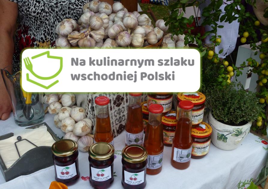 Na kolejnych przystankach kulinarnego szlaku wschodniej Polski