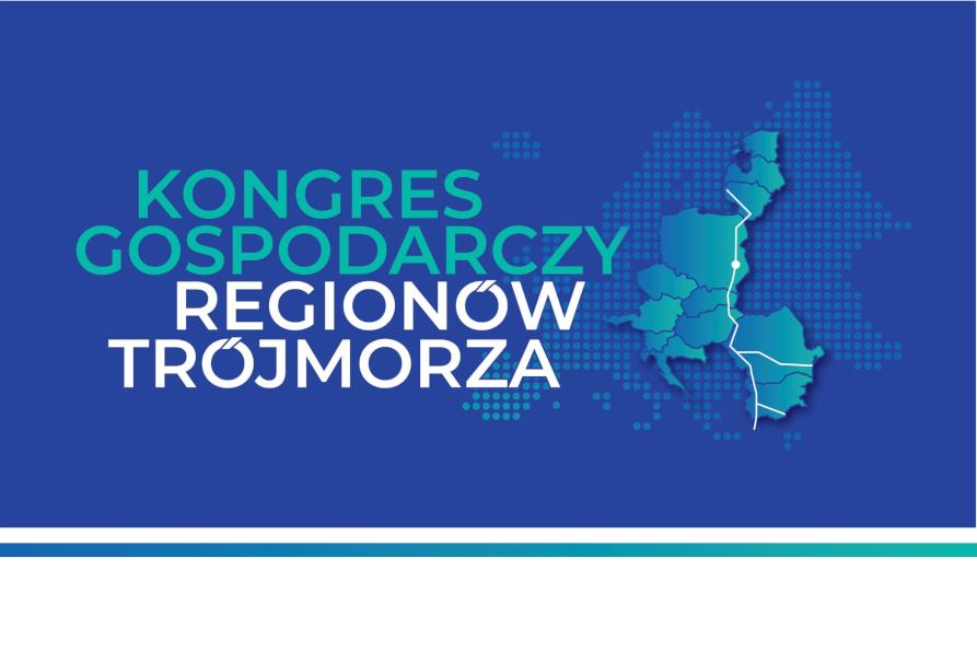 Kongres Gospodarczy Regionów Trójmorza im. Unii Lubelskiej – 2-3 kwietnia 2020 r.