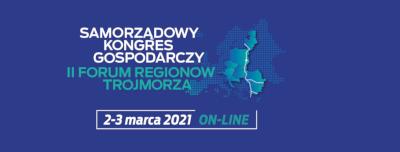 Samorządowy Kongres Gospodarczy i II Forum Regionów Trójmorza odbędzie się 2-3 marca 2021 r.